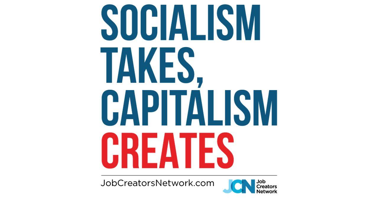 Socialism Takes Capitalism Creates Job Creators Network